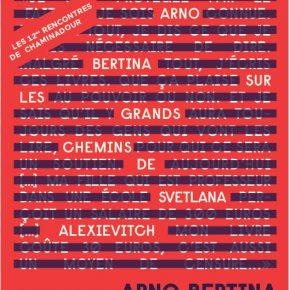 Les Rencontres de Chaminadour - Arno Bertina sur les grands chemins de Svetlana Alexievitch - 14-17 septembre 2017